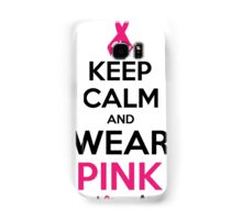 Keep Calm And Wear Pink (For Breast Cancer Awareness) Samsung Galaxy Case/Skin