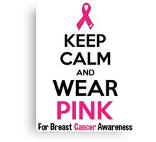 Keep Calm And Wear Pink (For Breast Cancer Awareness) Canvas Print