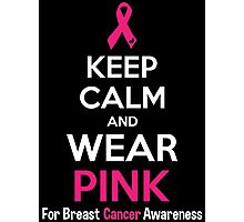 Keep Calm And Wear Pink (For Breast Cancer Awareness) Photographic Print