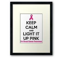 Keep Calm And Light It Up Pink (For Breast Cancer Awareness) Framed Print