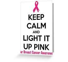 Keep Calm And Light It Up Pink (For Breast Cancer Awareness) Greeting Card