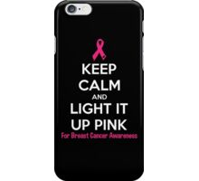 Keep Calm And Light It Up Pink (For Breast Cancer Awareness) iPhone Case/Skin