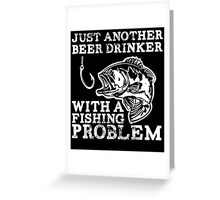 just another beer drinker with a fishing problem Greeting Card