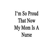 I'm So Proud That Now My Mom Is A Nurse  by supernova23