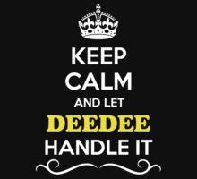 Keep Calm and Let DEEDEE Handle it by gradyhardy