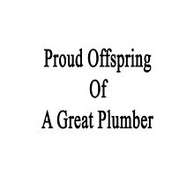 Proud Offspring Of A Great Plumber  by supernova23