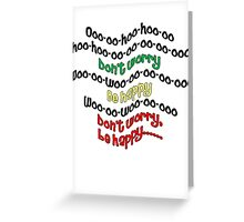 Don't Worry - Be Happy Greeting Card