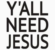 Y'All Need Jesus by coolfuntees