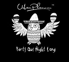 Urban Phenom™ - Party Owl Night Long! by Mike Rocha