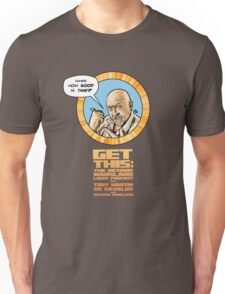 """Get This: """"How good is this!?"""" Unisex T-Shirt"""