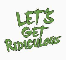 LET´S GET RIDICULOUS Kids Tee