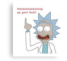 Rick and Morty - Waaaaaaaay Up Your Butt Canvas Print