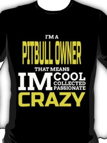 i'm a pitbull owner that means i'm cool collected passionate crazy T-Shirt