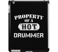 Property Of A Hot Drummer - TShirts & Hoodies iPad Case/Skin