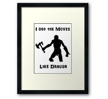 I got the moves like draugr Framed Print