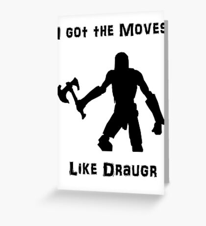 I got the moves like draugr Greeting Card