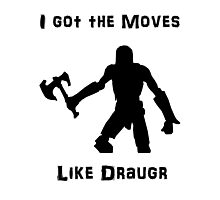 I got the moves like draugr Photographic Print