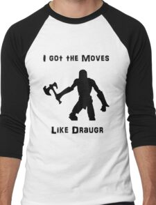 I got the moves like draugr Men's Baseball ¾ T-Shirt