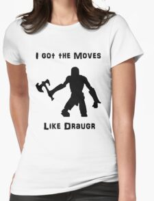 I got the moves like draugr Womens Fitted T-Shirt
