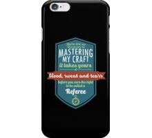 """""""There are no shortcuts to Mastering My Craft, it takes years of blood, sweat and tears before you earn the right to be called a Referee"""" Collection #450033 iPhone Case/Skin"""