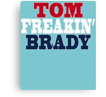 TOM FREAKIN' BRADY Canvas Print