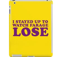 I Stayed Up To Watch Farage Lose iPad Case/Skin
