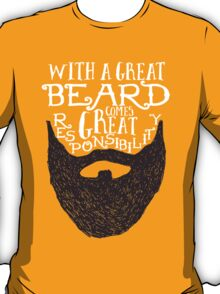 WITH A GREAT BEARD COMES GREAT RESPONSIBILITY T-Shirt