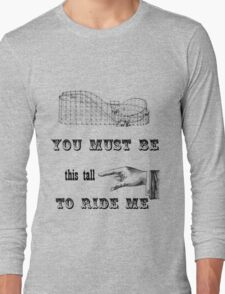 You Must Be This Tall To Ride Me Long Sleeve T-Shirt