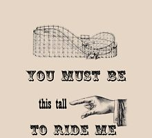 You Must Be This Tall To Ride Me T-Shirt