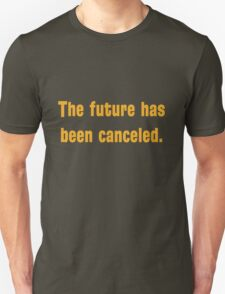 The future has been canceled. (orange text) T-Shirt