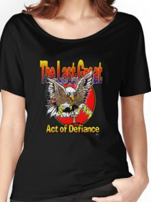 The Last Great Act of Defiance Women's Relaxed Fit T-Shirt