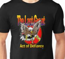 The Last Great Act of Defiance Unisex T-Shirt