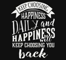 Keep Choosing Happiness Daily T-shirt by musthavetshirts