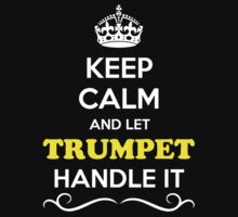 Keep Calm and Let TRUMPET Handle it by robinson30