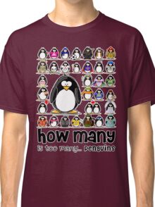 How Many Penguins is Too Many Penguins? Classic T-Shirt