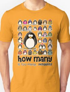 How Many Penguins is Too Many Penguins? Unisex T-Shirt