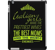 """""""Italian Girls Make the Prettiest Wives, the Best Moms and the Worst Enemies"""" Collection #21000052 iPad Case/Skin"""