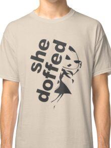 she doffed Classic T-Shirt