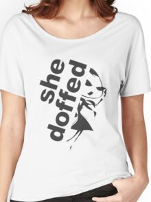 she doffed Women's Relaxed Fit T-Shirt