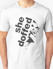 she doffed Unisex T-Shirt