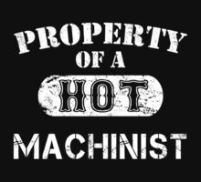 Property Of A Hot Machinist - TShirts & Hoodies by funnyshirts2015