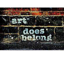 Art Does Belong Photographic Print