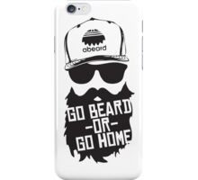 Go Beard Or Go Home iPhone Case/Skin