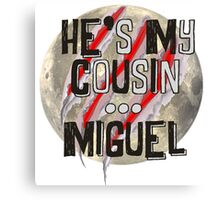 He's my cousin...Miguel Canvas Print