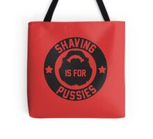 Shaving Is For Pussies Tote Bag