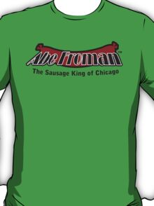 Abe Froman - The Sausage King of Chicago T-Shirt