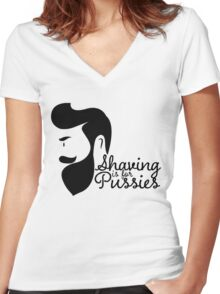 SHAVING IS FOR PUSSIES Women's Fitted V-Neck T-Shirt