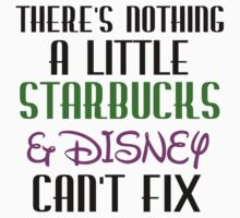 THERE'S NOTHING A LITTLE STARBUCKS AND DISNEY CAN'T FIX Kids Clothes