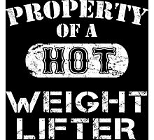 Property Of A Hot Weight Lifter - TShirts & Hoodies Photographic Print