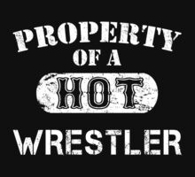 Property Of A Hot Wrestler - TShirts & Hoodies T-Shirt